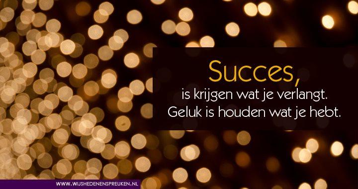 succes spreuken Succes is krijgen wat je verlangt   Wijsheden & Spreuken succes spreuken